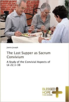 Book The Last Supper as Sacrum Convivium: A Study of the Convivial Aspects of Lk 22, 1-38