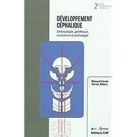 Développement Céphalique: Embryologie, génétique, croissance et pathologie - 2eme édition