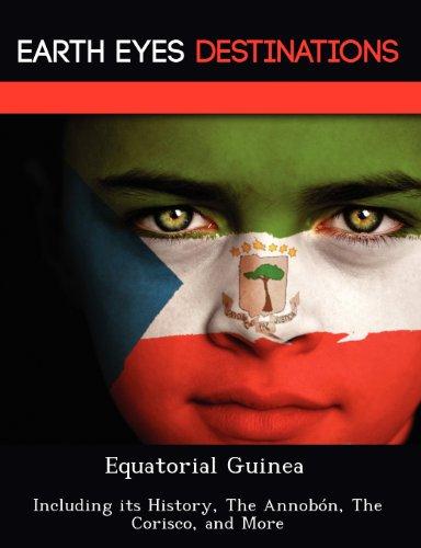 Equatorial Guinea: Including its History, The Annobón, The Corisco, and More