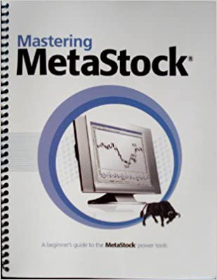 Mastering MetaStock Version 10.0 (A Beginner's Guide to the