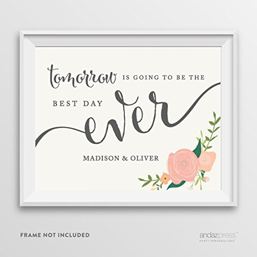 Andaz Press Personalized Wedding Party Signs, Floral Roses Print, 8.5-inch x 11-inch, Tomorrow is Going to be the Best Day Ever Rehearsal Dinner Sign,…