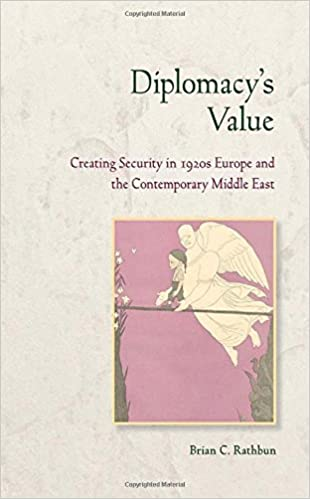 Book Diplomacy's Value: Creating Security in 1920s Europe and the Contemporary Middle East (Cornell Studies in Security Affairs)