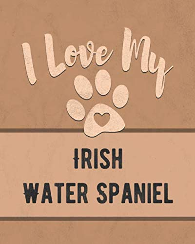 I Love My Irish Water Spaniel: For the Pet You Love, Track Vet, Health, Medical, Vaccinations and More in this ()