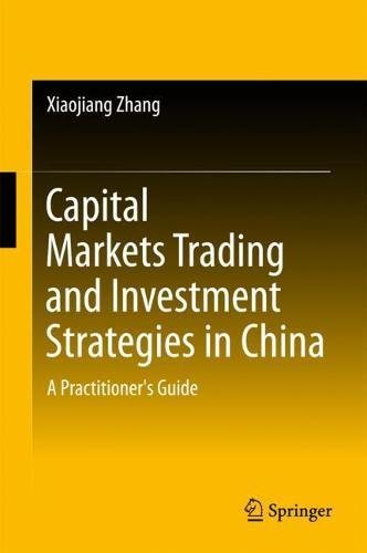 Capital Markets Trading And Investment Strategies In China  A Practitioners Guide
