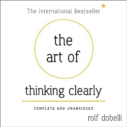 The Art of Thinking Clearly
