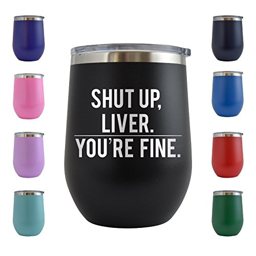 Shut Up Liver, You're Fine Engraved 12 oz Wine Tumbler Cup Glass Etched - Funny Gifts for him, her, mom, dad, husband, wife (Black - 12 oz)