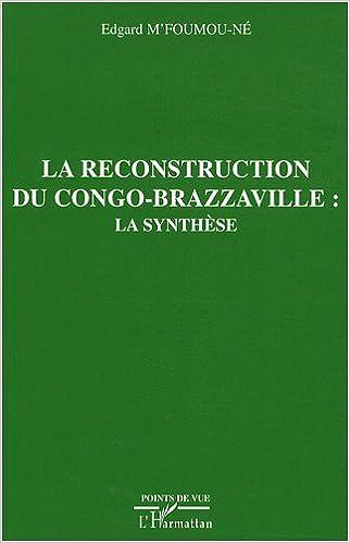En ligne La reconstruction du Congo-Brazzaville : La synthèse pdf epub