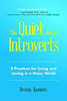 The Quiet Rise of Introverts: 8 Practices for Living and Loving in a Noisy World by [Knowles, Brenda]