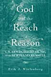 God and the Reach of Reason: C. S. Lewis, David Hume, and Bertrand Russell, Erik J. Wielenberg, 0521707102
