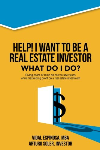 Read Online Help! I want to be a Real Estate Investor.  What do I do?: Giving peace of mind on how to save taxes while maximizing profit on a real estate investment. (Volume 2) pdf