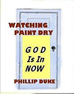 GOD Is In NOW!: Watching Paint Dry by [Duke, Phillip]