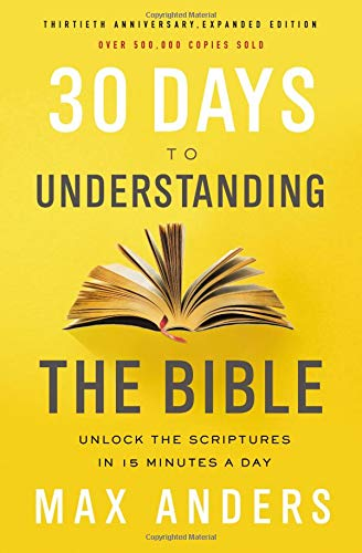 (30 Days to Understanding the Bible, 30th Anniversary: Unlock the Scriptures in 15 minutes a day)