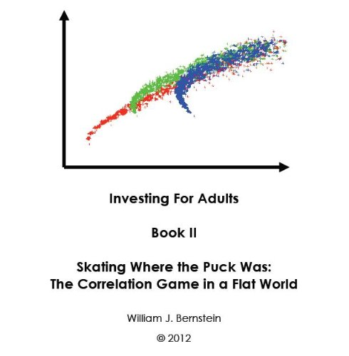Skating Where the Puck Was: The Correlation Game in a Flat World (Investing for Adults Book 2)