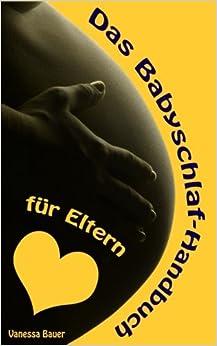 Book Das Babyschlaf-Handbuch für Eltern: Sanfter Babyschlaf ist (k)ein Kinderspiel (Babyschlaf-Ratgeber: Tipps zum Einschlafen und Durchschlafen im 1. Lebensjahr)