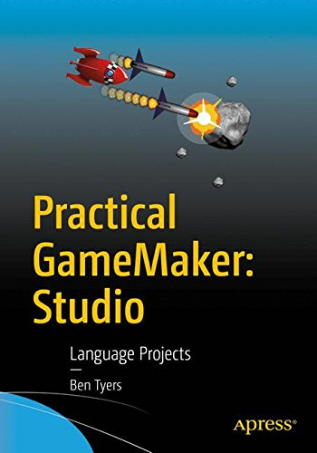 Practical GameMaker: Studio: Language Projects by Apress