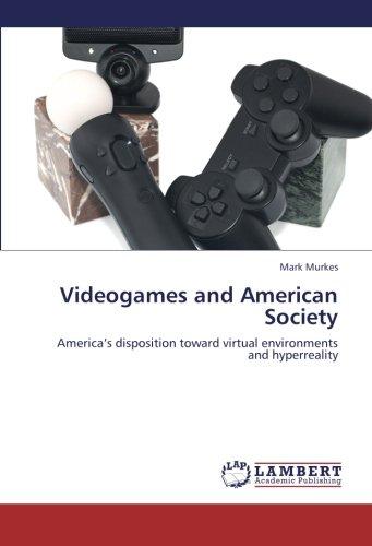 Videogames and American Society: America's disposition toward virtual environments and hyperreality pdf epub