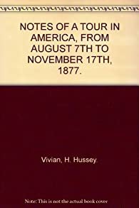 Notes of a Tour in America : From August 7th to November 17th, 1877 par Henry Hussey Vivian