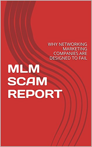 MLM SCAM REPORT: Why Network Marketing Companies Are Designed to Fail