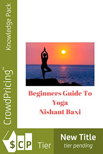 Amazon.com: Beginners Guide To Yoga eBook: NISHANT BAXI ...