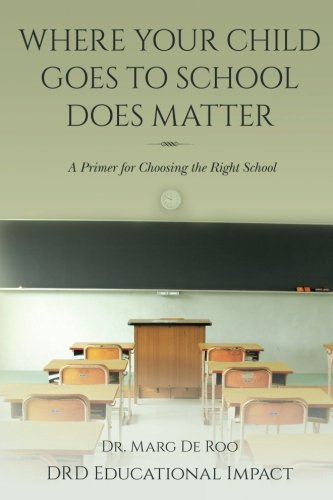 Where Your Child Goes to School Does Matter: A Primer for Choosing the Right School