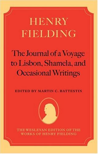 Henry Fielding--'The Journal of a Voyage to Lisbon', 'Shamela', and Occasional Writings (Wesleyan Edition of the Works o