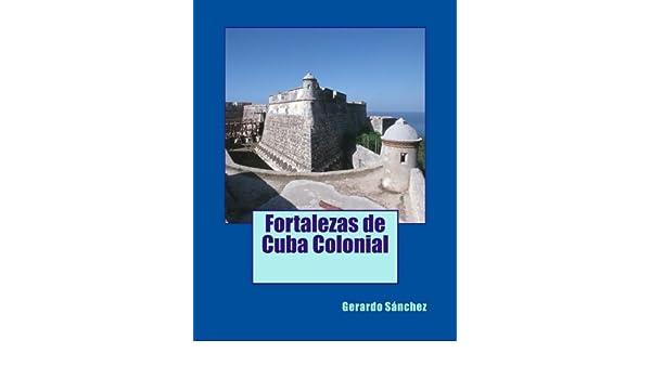 Fortalezas de Cuba Colonial: Amazon.es: Sanchez, Gerardo: Libros