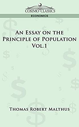 essay principle population thomas malthus An essay on the principle of population as it affects the future improvement of society 1798 a book in which malthus wrote all of his ideas thomas carlyl.