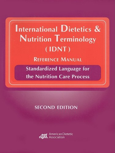 International Dietetics & Nutrition Terminology (IDNT) Reference Manual: Standarized Language for the Nutrition Care Process by Brand: American Dietetic Association