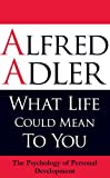 What Life Could Mean to You, Alfred Adler and Colin Brett, 1851686703
