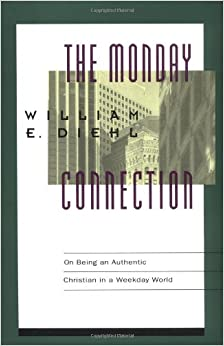 Book Monday Connection, The: On Being an Authentic Christian in a Monday-Friday World