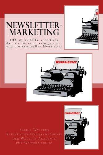 Newsletter-Marketing - Professioneller E-Mail-/Newsletter-Versand: Wichtige Regeln, DOs & DON'Ts für einen erfolgreichen und rechtssicheren E-Mail-/Newsletter-Versand (Kleinunternehmer-Akademie)