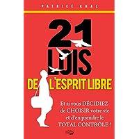 21 Lois de L'Esprit Libre: Et si vous décidiez de choisir votre vie et d'en prendre le total contrôle ?