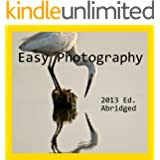Easy Photography: The Minimalist Way (2013 Abridged Edition)