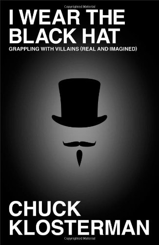 Image of I Wear the Black Hat: Grappling with Villains (Real and Imagined)