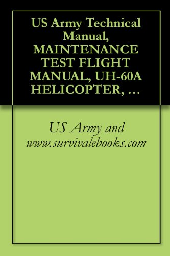 (US Army Technical Manual, MAINTENANCE TEST FLIGHT MANUAL, UH-60A HELICOPTER, UH-60L HELICOPTER, EH-60A HELICOPTER, TM 1-1520-237-MTF, 1997)