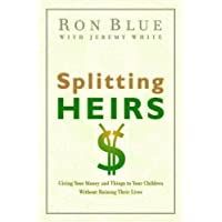 Splitting Heirs: Giving Money & Things to Your Children Without Ruining Their Lives