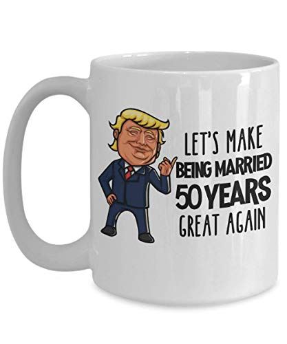 Trump 50th Anniversary Gift for Men Funny 50 year Anniversary Mug Coffee Comment Tea Cup Gag Gift for Women