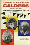 Three Alexander Calders, Margaret C. Hayes, 0839780176