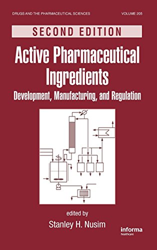 Active Pharmaceutical Ingredients: Development, Manufacturing, and Regulation, Second Edition (Drugs and the Pharmaceuti