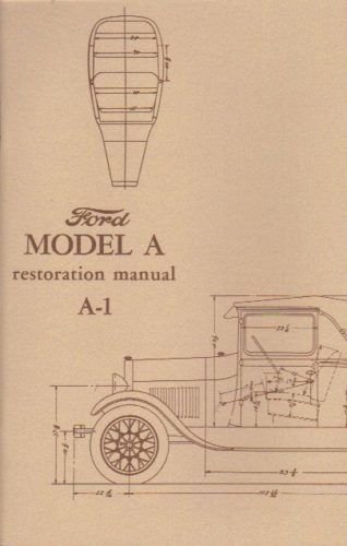 FULLY ILLUSTRATED 1928_1929_1930_1931 MODEL A FORD A-1 RESTORATION MANUAL Includes; Phaeton_Coupe_Roadster_Fordor Sedan_Town Car_ Cabriolet_Victoria_Town Sedan_Convertible_Roadster_Tudor Sedan_Wagon_Pickup_Truck