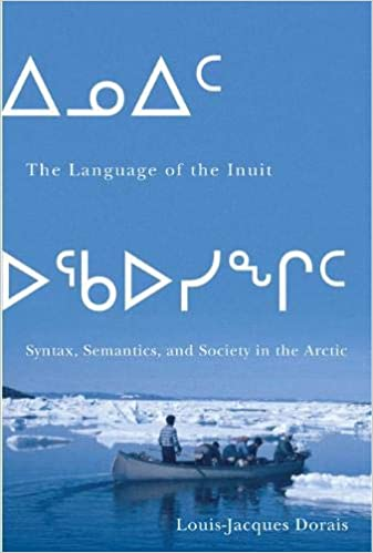 The language of the Inuit : syntax, semantics, and society in the Arctic