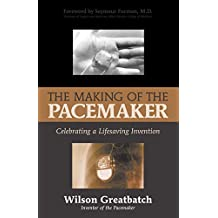 The Making of the Pacemaker: Celebrating a Lifesaving Invention