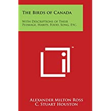 The Birds of Canada: With Descriptions of Their Plumage, Habits, Food, Song, Etc.