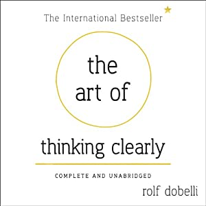 The Art of Thinking Clearly Hörbuch