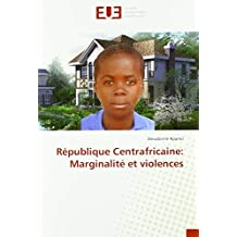 République Centrafricaine: Marginalité et violences