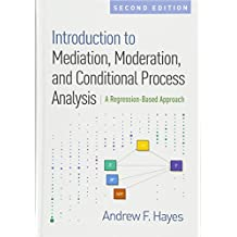Introduction to Mediation, Moderation, and Conditional Process Analysis, Second Edition: A Regression-Based Approach