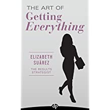 The Art of Getting Everything: How to Negotiate for What You Want and More