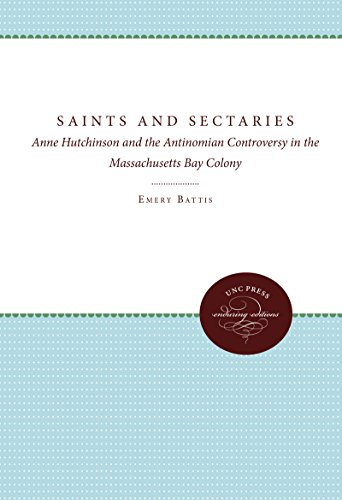 Saints and Sectaries: Anne Hutchinson and the Antinomian Controversy in the Massachusetts Bay Colony (Published by the Omohundro Institute of Early American ... and the University of North Carolina Press)