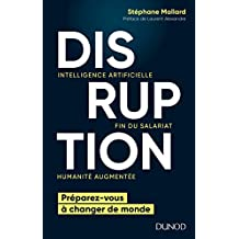 Disruption : Intelligence artificielle, fin du salariat, humanité augmentée (French Edition)