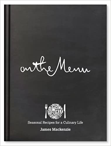 On the menu seasonal recipes for a culinary life james mackenzie on the menu seasonal recipes for a culinary life james mackenzie 9780955893032 amazon books sciox Images